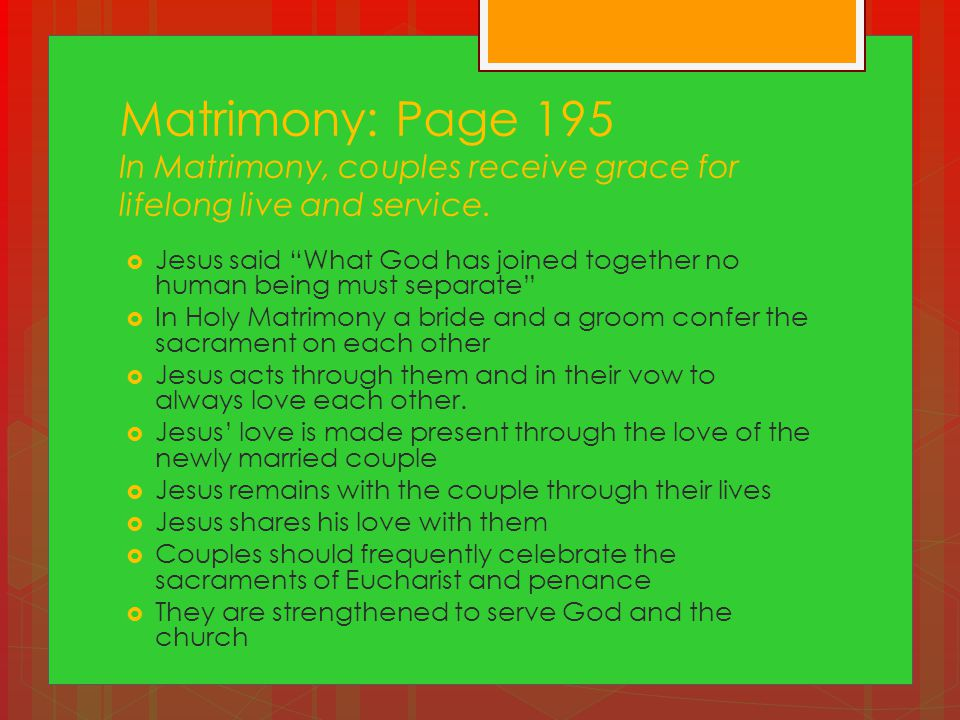 Matrimony: Page 195 In Matrimony, couples receive grace for lifelong live and service.