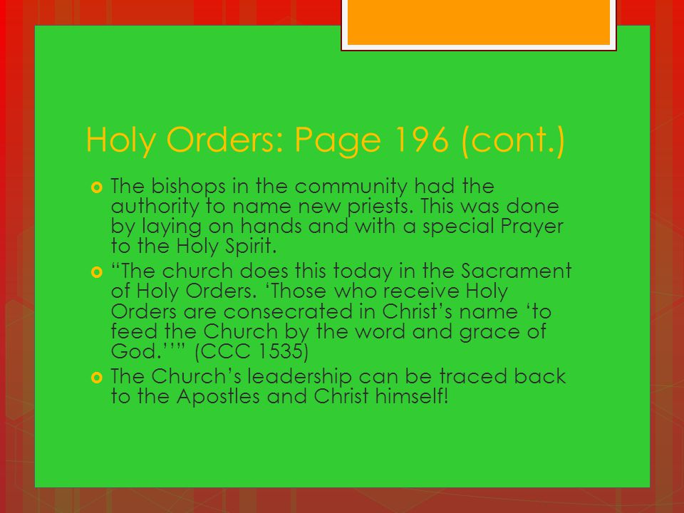 Holy Orders: Page 196 (cont.)  The bishops in the community had the authority to name new priests.