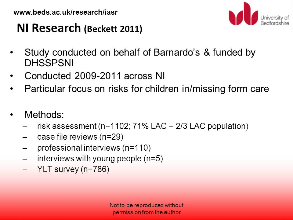 www.beds.ac.uk/research/iasr NI Research (Beckett 2011) Study conducted on behalf of Barnardo's & funded by DHSSPSNI Conducted 2009-2011 across NI Par