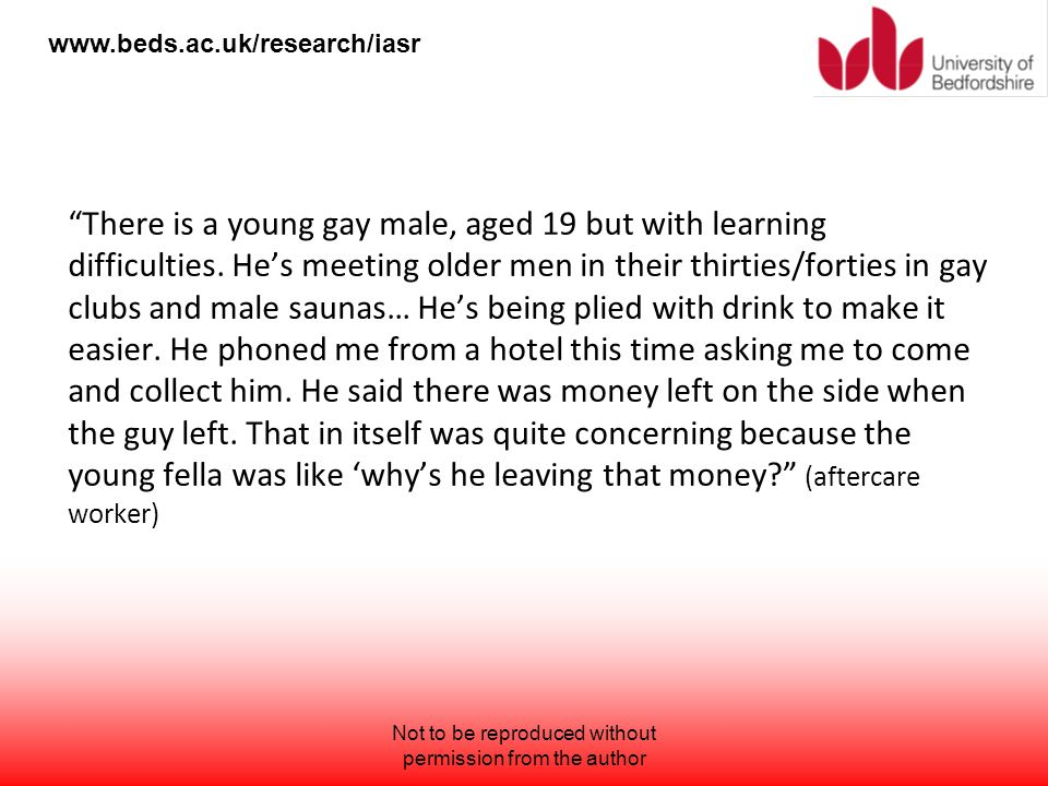 "www.beds.ac.uk/research/iasr ""There is a young gay male, aged 19 but with learning difficulties. He's meeting older men in their thirties/forties in g"