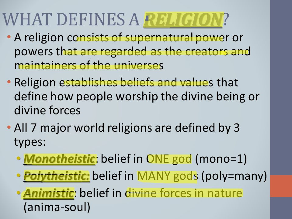 RELIGION WHAT DEFINES A RELIGION? A religion consists of supernatural power or powers that are regarded as the creators and maintainers of the univers