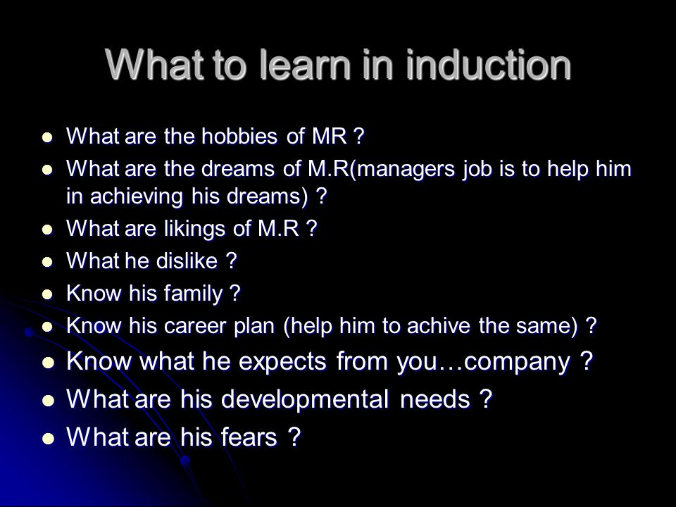 What to learn in induction What are the hobbies of MR .