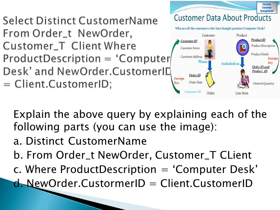 Explain the above query by explaining each of the following parts (you can use the image): a. Distinct CustomerName b. From Order_t NewOrder, Customer