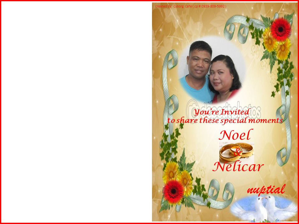 Created by: Cyborg Café ( cp # 0939-809-5992 ) You're Invited to share these special moments Noel & Nelicar nuptial