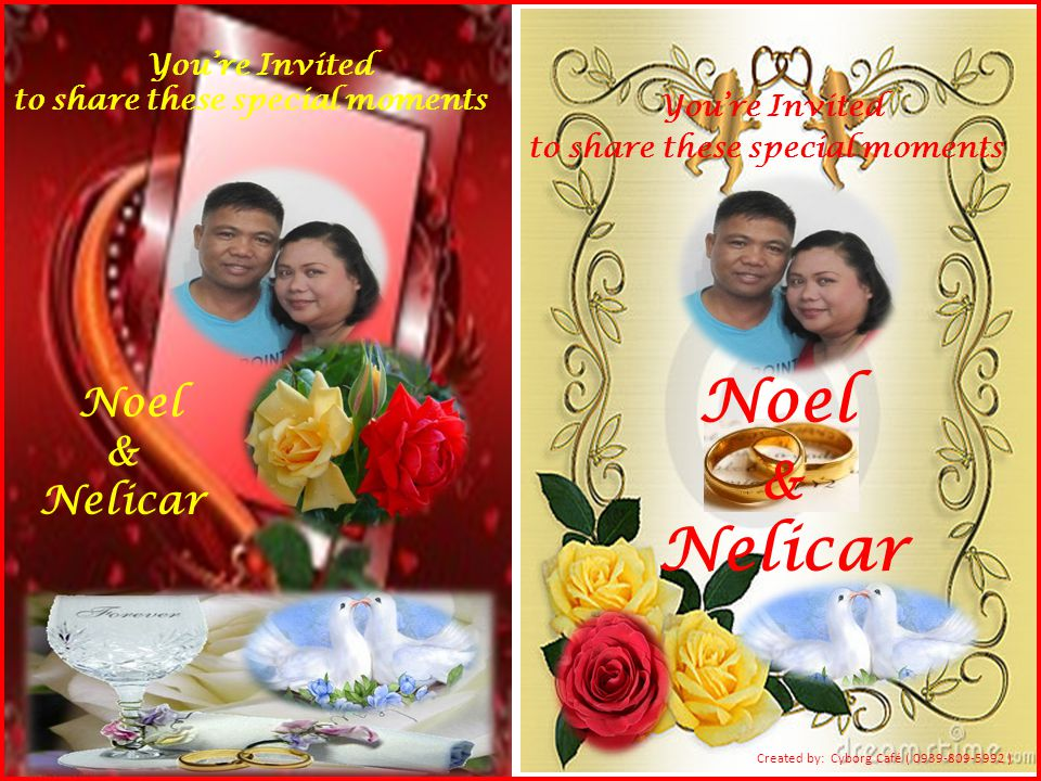 Created by: Cyborg Café ( 0939-809-5992 ) You're Invited to share these special moments Noel & Nelicar You're Invited to share these special moments N