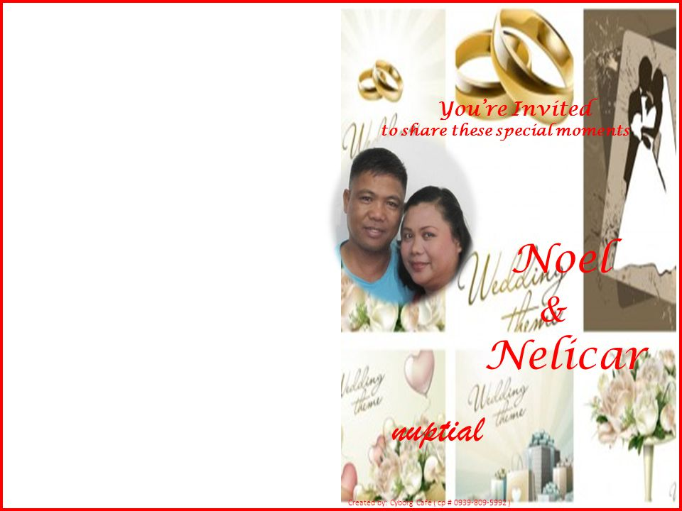 You're Invited to share these special moments Noel & Nelicar nuptial Created by: Cyborg Café ( cp # 0939-809-5992 )