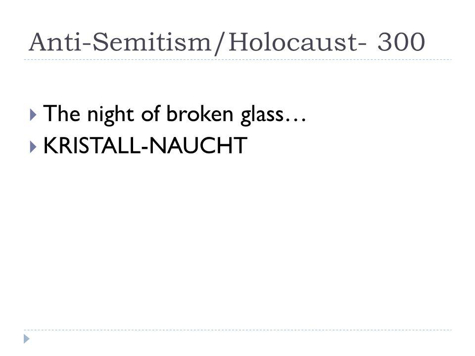 Anti-Semitism/Holocaust- 300  The night of broken glass…  KRISTALL-NAUCHT