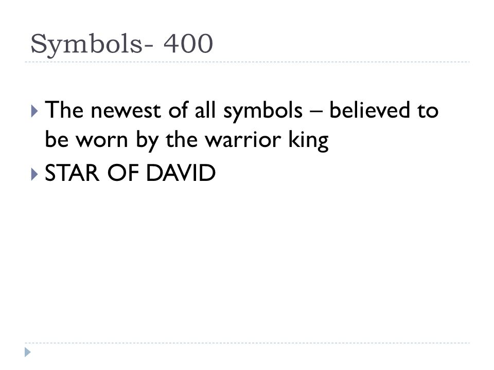 Symbols- 400  The newest of all symbols – believed to be worn by the warrior king  STAR OF DAVID