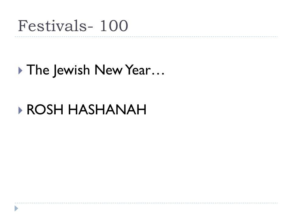 Festivals- 100  The Jewish New Year…  ROSH HASHANAH