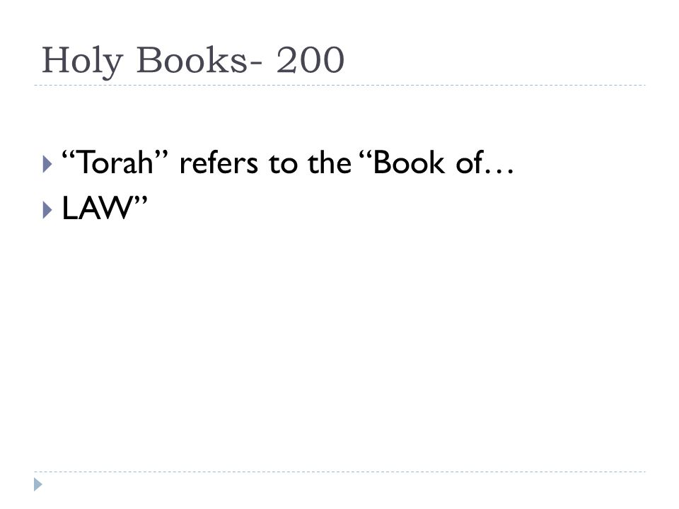 Holy Books- 200  Torah refers to the Book of…  LAW