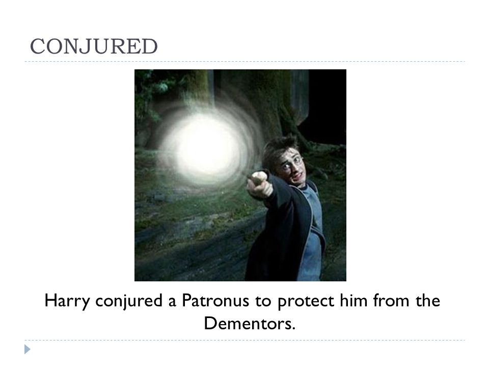 CONJURED Harry conjured a Patronus to protect him from the Dementors.