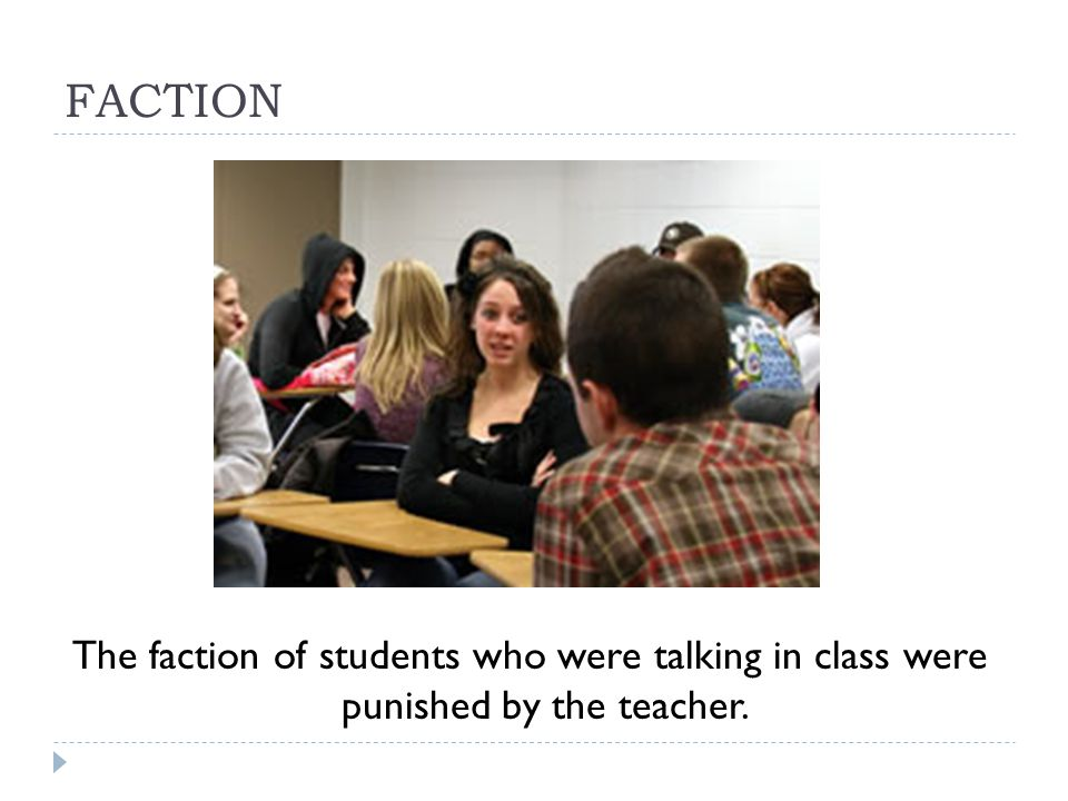 FACTION The faction of students who were talking in class were punished by the teacher.