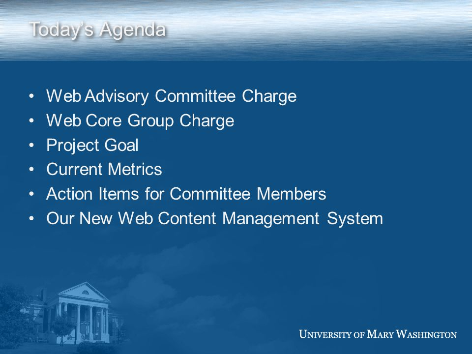 Web Advisory Committee Charge …a standing University-wide group responsible for guiding the development, maintenance and promotion of policies and standards for web at the University of Mary Washington.