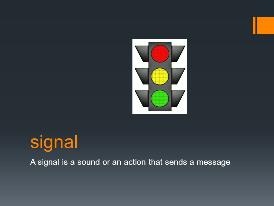 signal A signal is a sound or an action that sends a message