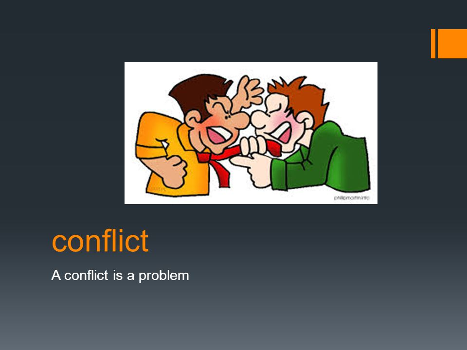 conflict A conflict is a problem