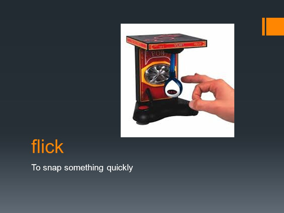 flick To snap something quickly