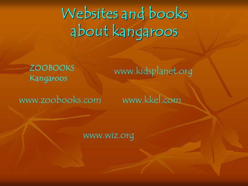 Websites and books about kangaroos ZOOBOOKS Kangaroos www.zoobooks.com www.kidsplanet.org www.kkel.com www.wiz.org