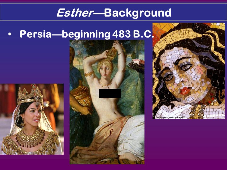 Esther—Background Persia—beginning 483 B.C.