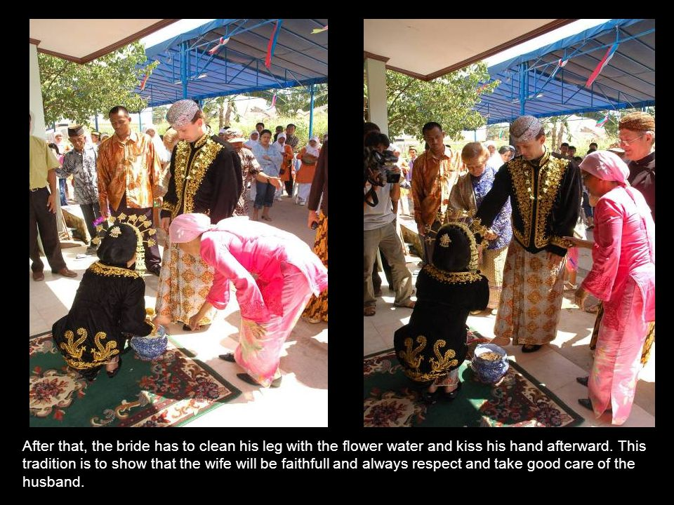 After that, the bride has to clean his leg with the flower water and kiss his hand afterward.