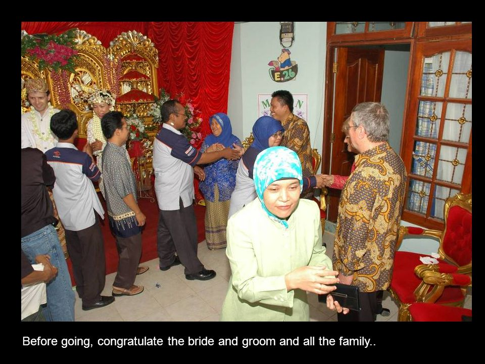 Before going, congratulate the bride and groom and all the family..