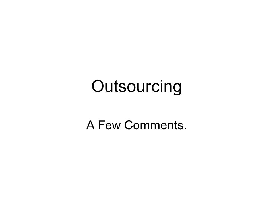 Outsourcing A Few Comments.