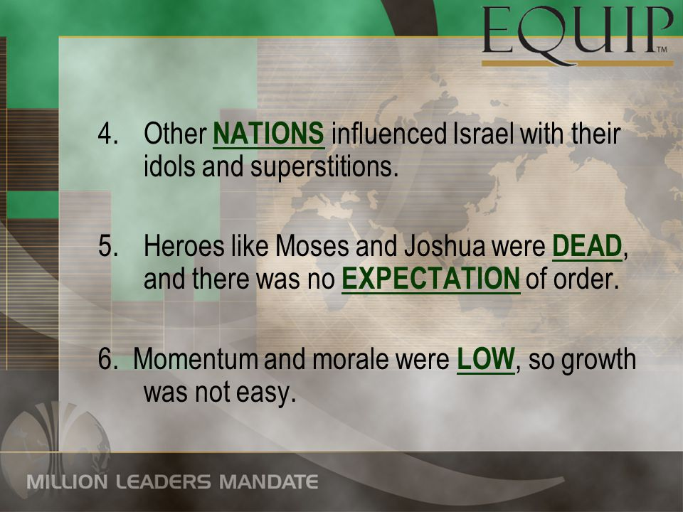 4.Other NATIONS influenced Israel with their idols and superstitions. 5.Heroes like Moses and Joshua were DEAD, and there was no EXPECTATION of order.