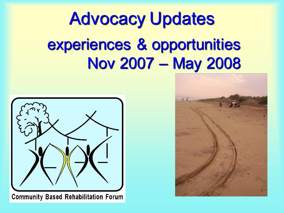 Advocacy Updates experiences & opportunities Nov 2007 – May 2008
