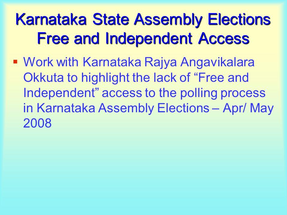 Karnataka State Assembly Elections Free and Independent Access  Work with Karnataka Rajya Angavikalara Okkuta to highlight the lack of Free and Independent access to the polling process in Karnataka Assembly Elections – Apr/ May 2008