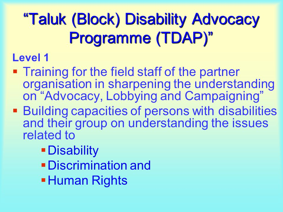 """Taluk (Block) Disability Advocacy Programme (TDAP)"" Level 1  Training for the field staff of the partner organisation in sharpening the understandin"