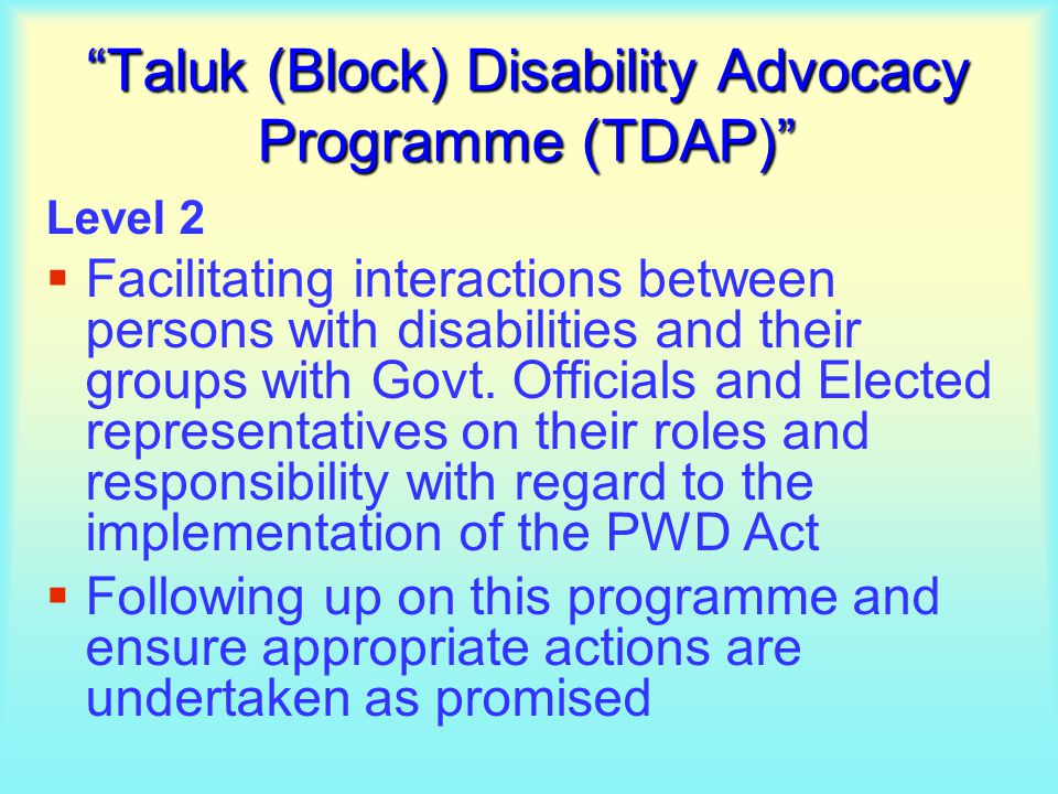 Taluk (Block) Disability Advocacy Programme (TDAP) Level 2  Facilitating interactions between persons with disabilities and their groups with Govt.