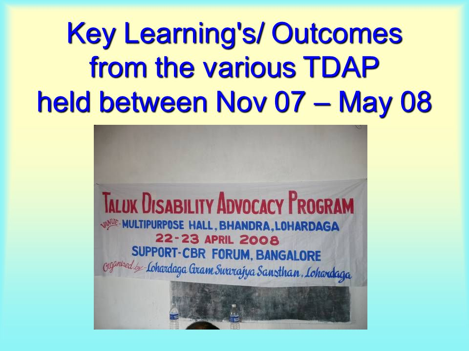 Key Learning's/ Outcomes from the various TDAP held between Nov 07 – May 08