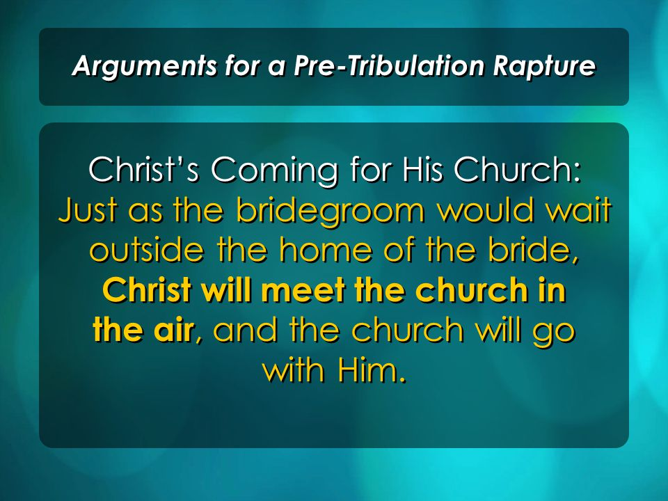 Christ's Coming for His Church: Just as the bridegroom would wait outside the home of the bride, Christ will meet the church in the air, and the church will go with Him.