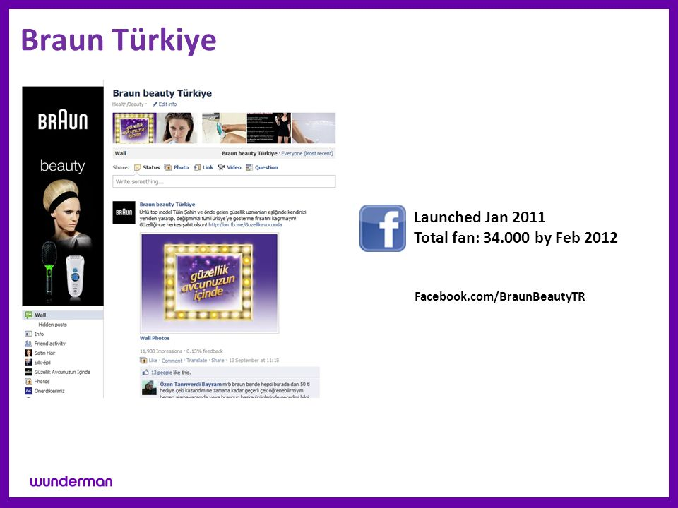 Braun Türkiye Facebook.com/BraunBeautyTR Launched Jan 2011 Total fan: 34.000 by Feb 2012