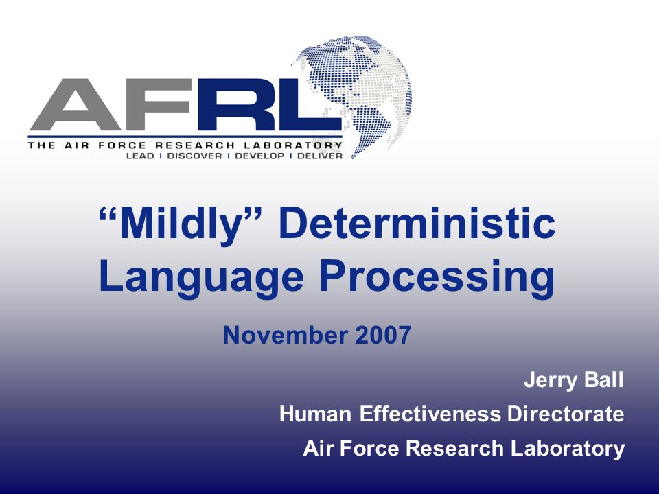 Mildly Deterministic Language Processing November 2007 Jerry Ball Human Effectiveness Directorate Air Force Research Laboratory