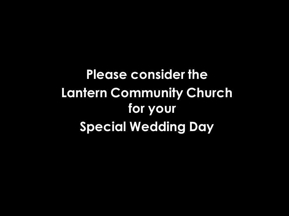 Please consider the Lantern Community Church for your Special Wedding Day
