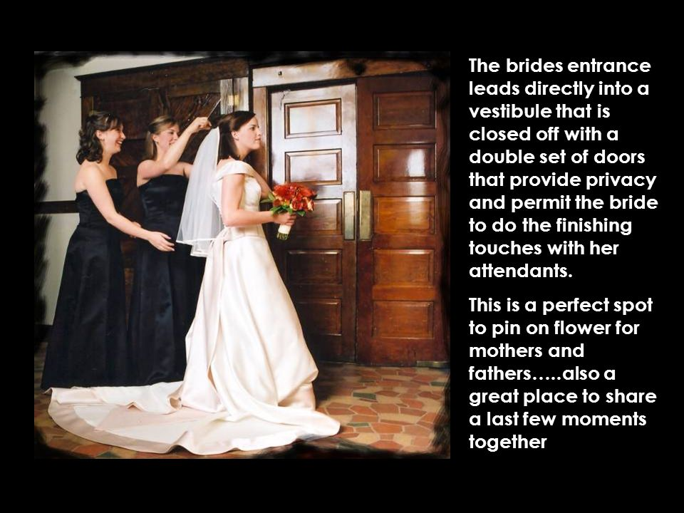 Because there is a separate vestibule for the bride, the groom can escort the moms to their seats without have to see the bride The inside of the church is built in a traditional arts- and-craft style with beautiful word work, a gorgeous curved balcony with vaulted ceilings and stained glass windows.