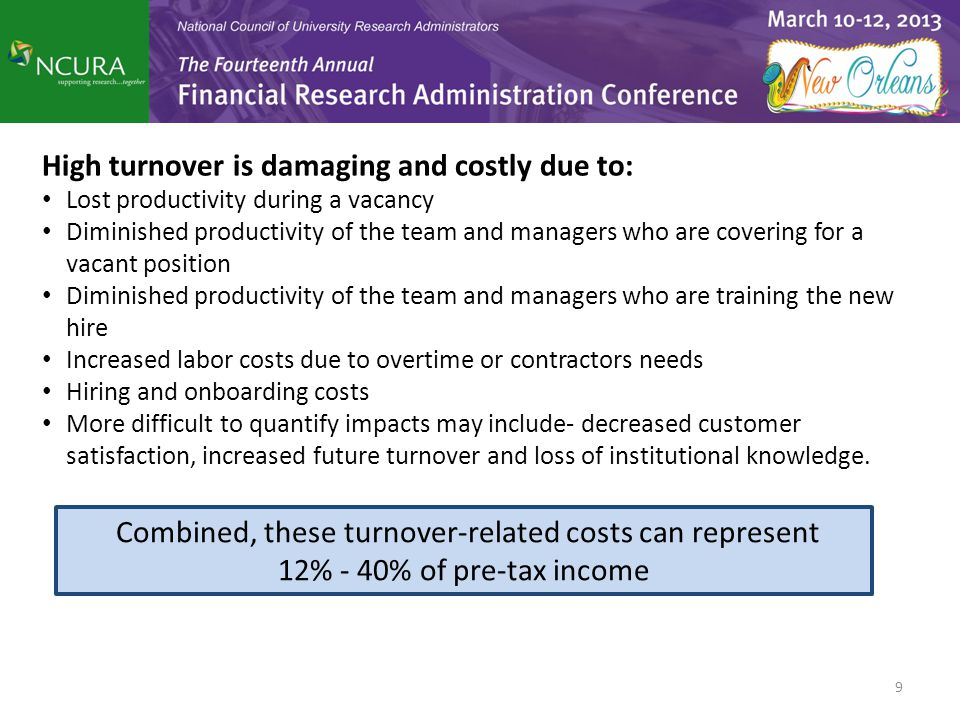 Combined, these turnover-related costs can represent 12% - 40% of pre-tax income 9 High turnover is damaging and costly due to: Lost productivity duri
