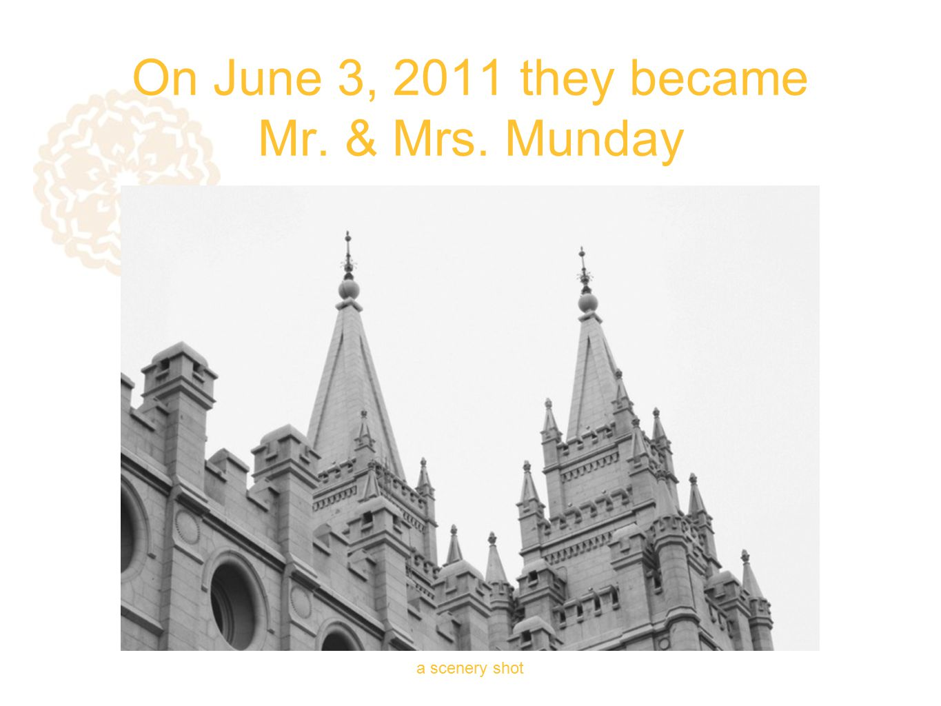 On June 3, 2011 they became Mr. & Mrs. Munday a scenery shot