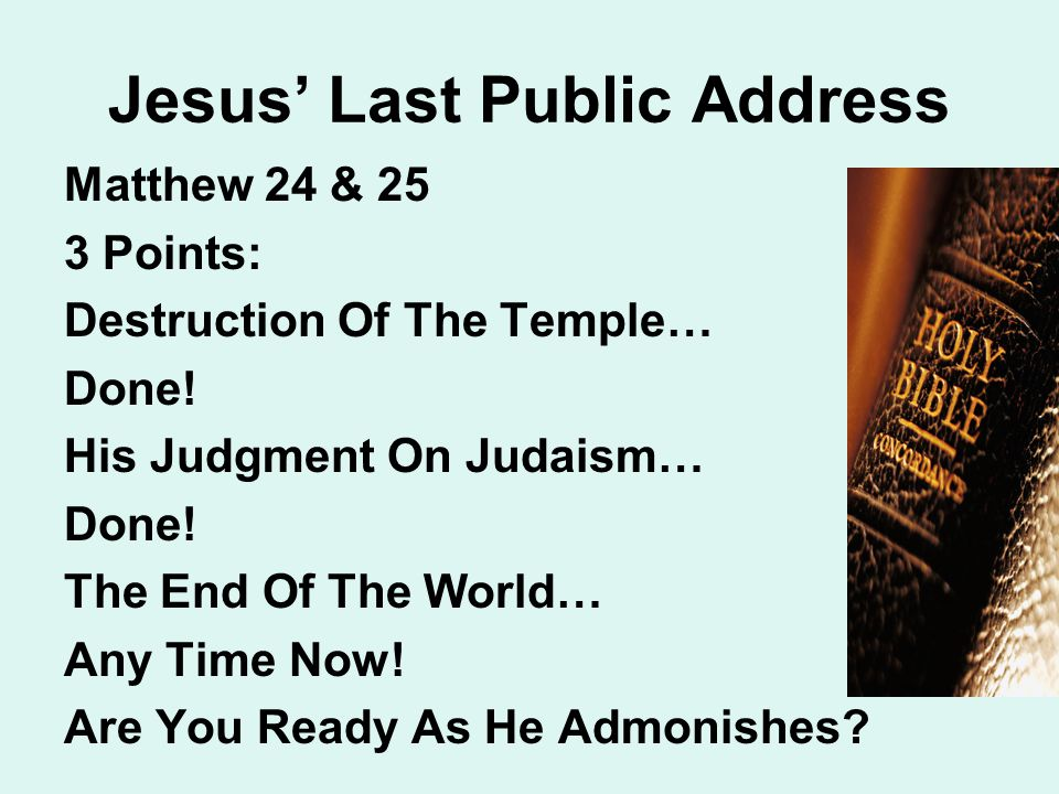 Jesus' Last Public Address Matthew 24 & 25 3 Points: Destruction Of The Temple… Done.