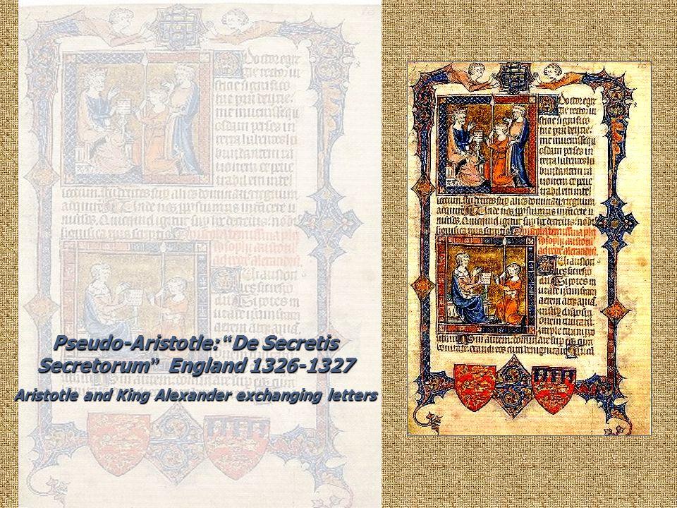 Pseudo-Aristotle: De Secretis Secretorum England 1326-1327 Aristotle and King Alexander exchanging letters