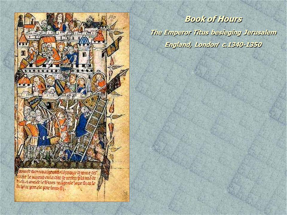 Book of Hours The Emperor Titus besieging Jerusalem England, London ' c.1340-1350