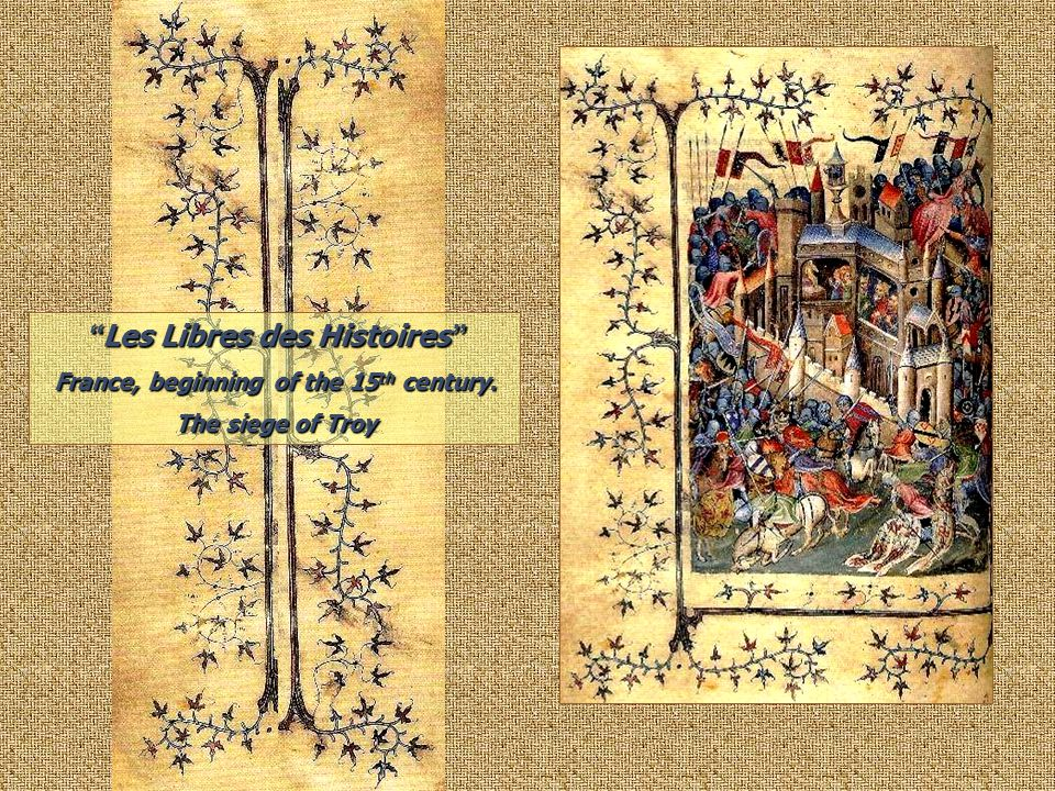 Les Libres des Histoires France, beginning of the 15 th century. The siege of Troy