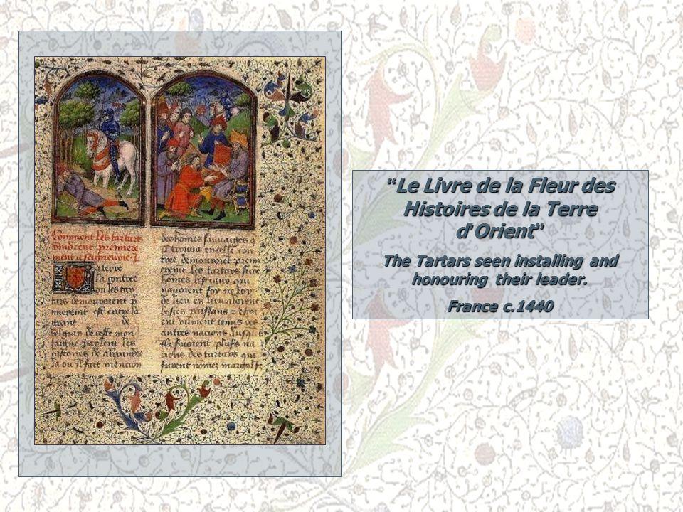 Le Livre de la Fleur des Histoires de la Terre d ' Orient The Tartars seen installing and honouring their leader.