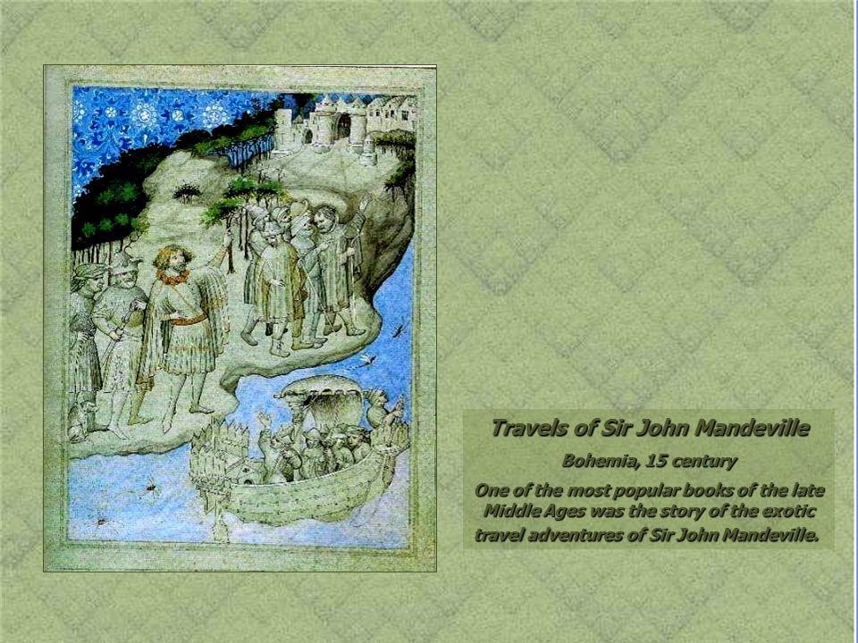 Travels of Sir John Mandeville Bohemia, 15 century One of the most popular books of the late Middle Ages was the story of the exotic travel adventures of Sir John Mandeville.