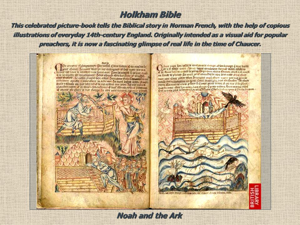 Holkham Bible This celebrated picture-book tells the Biblical story in Norman French, with the help of copious illustrations of everyday 14th-century England.