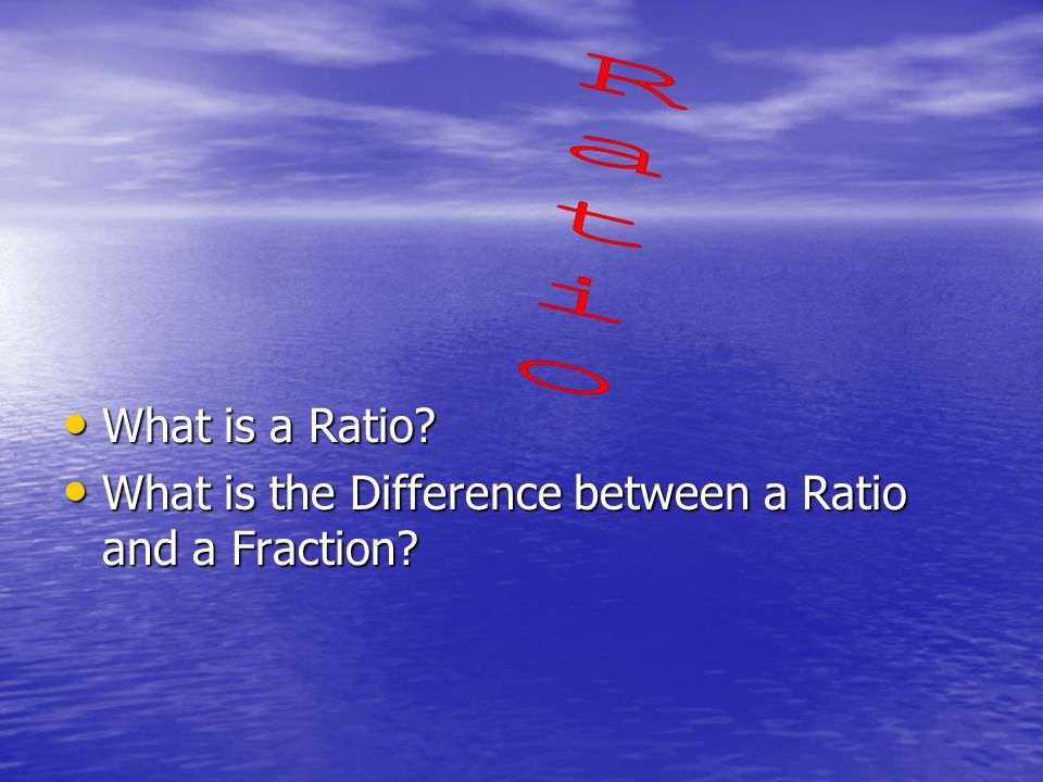 What is a Ratio. What is a Ratio. What is the Difference between a Ratio and a Fraction.