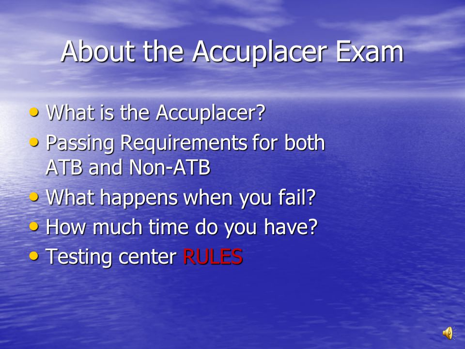 About the Accuplacer Exam What is the Accuplacer.