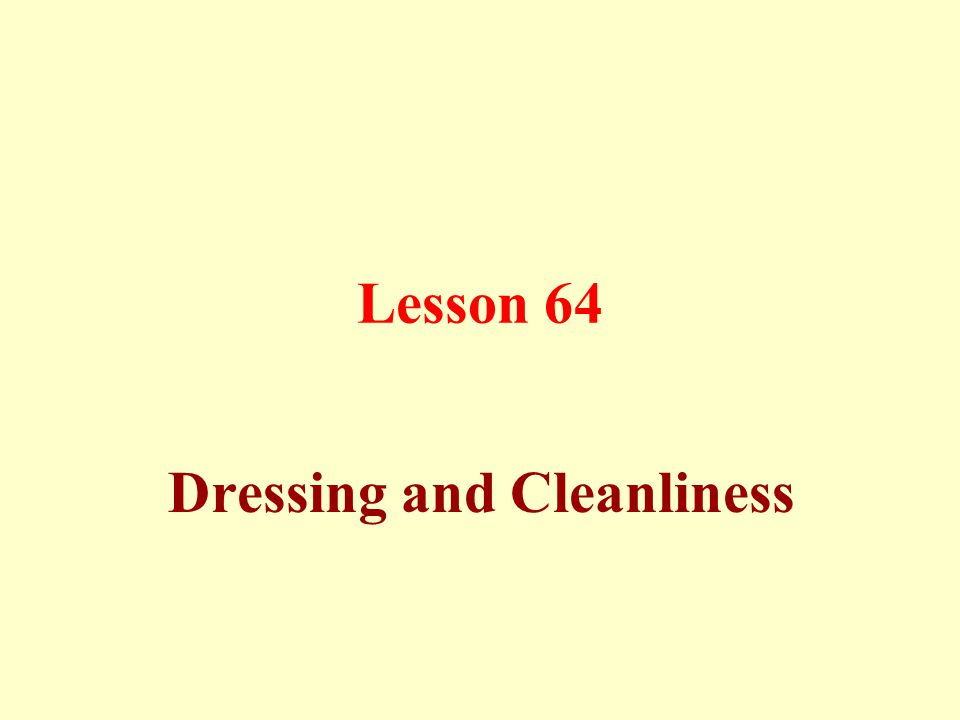 Lesson 64 Dressing and Cleanliness
