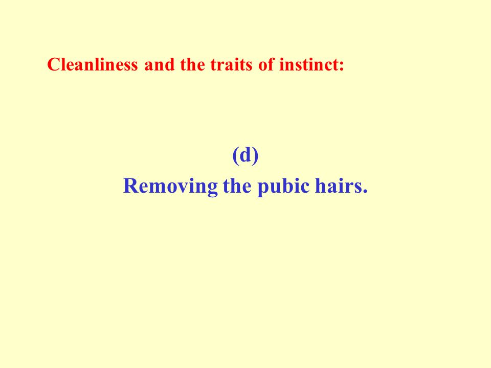 Cleanliness and the traits of instinct: (e) Plucking the hairs of the armpit.