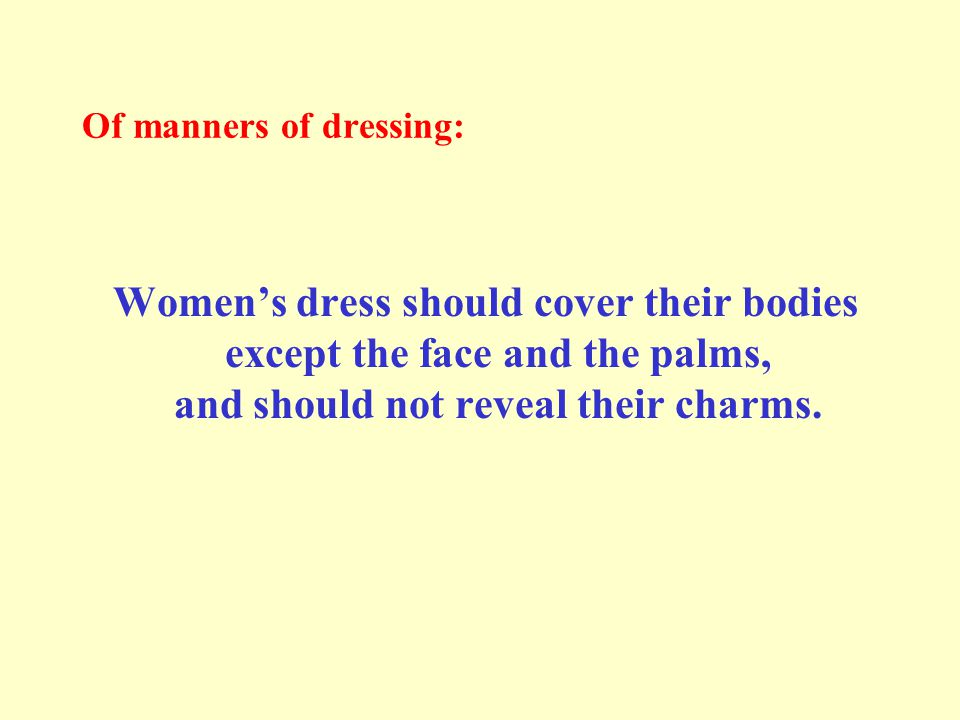 Of manners of dressing: Women's dress should cover their bodies except the face and the palms, and should not reveal their charms.